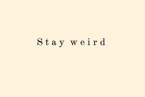 stay weirdStay Weird Tumblr